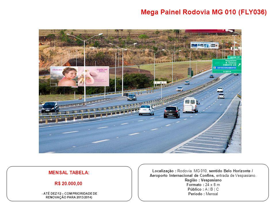 Mega Painel Rodovia MG 010 (FLY036) Localização : Rodovia MG 010, sentido Belo Horizonte / Aeroporto Internacional de Confins, entrada de Vespasiano.