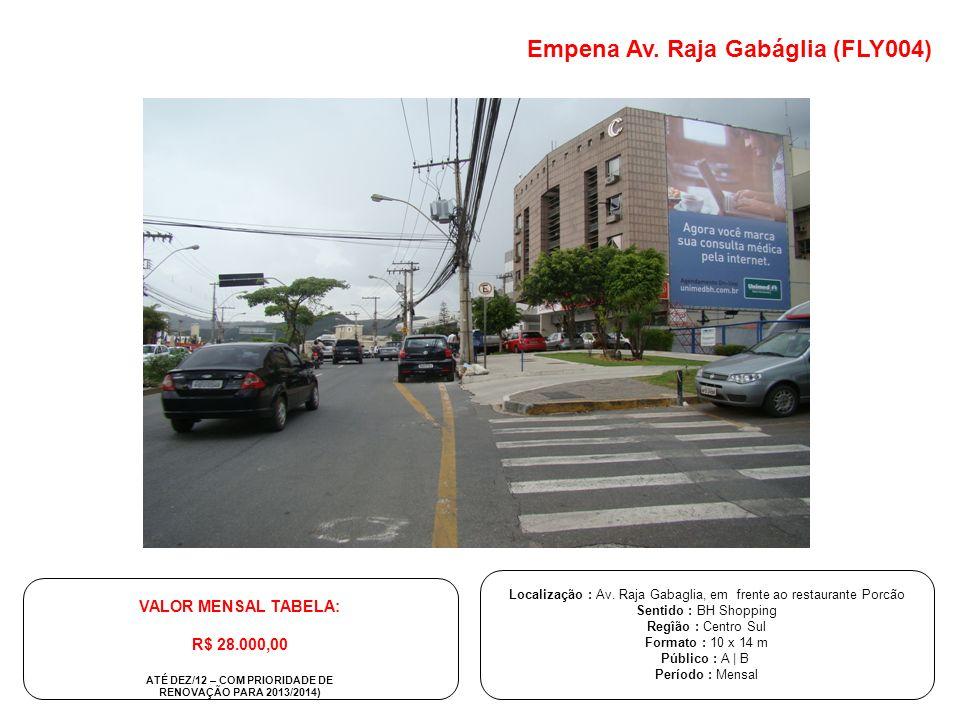 Localização : Av. Raja Gabaglia, em frente ao restaurante Porcão Sentido : BH Shopping Regîão : Centro Sul Formato : 10 x 14 m Público : A | B Período