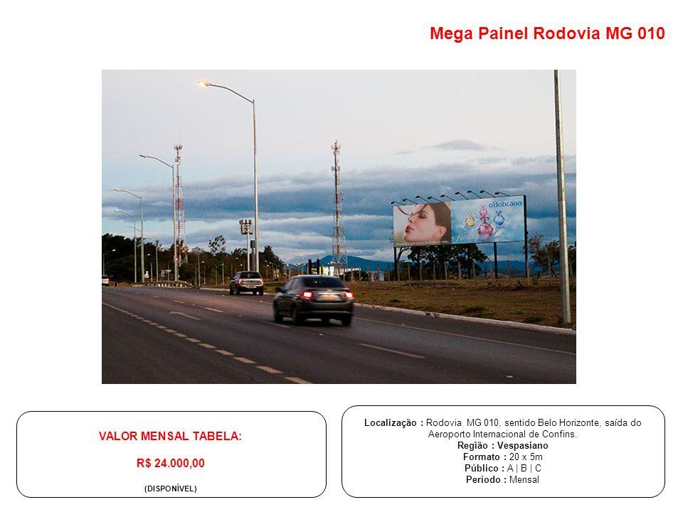 Localização : Rodovia MG 010, sentido Belo Horizonte, saída do Aeroporto Internacional de Confins. Regîão : Vespasiano Formato : 20 x 5m Público : A |