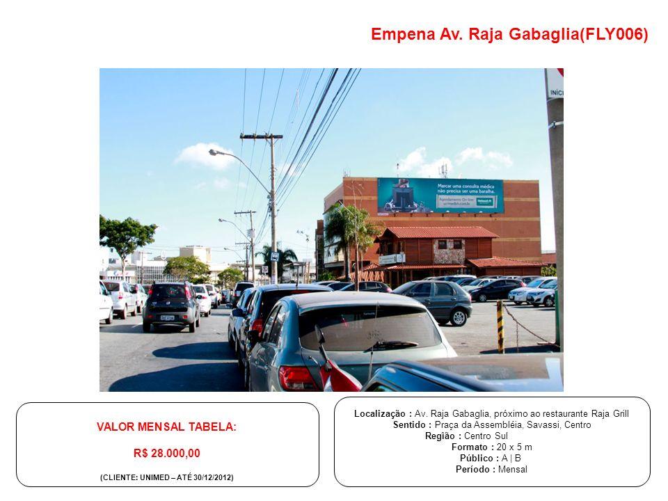 VALOR MENSAL TABELA: R$ 28.000,00 (CLIENTE: UNIMED – ATÉ 30/12/2012) Localização : Av. Raja Gabaglia, próximo ao restaurante Raja Grill Sentido : Praç