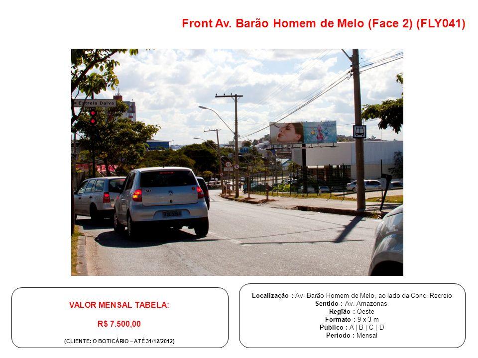 Localização : Av. Barão Homem de Melo, ao lado da Conc. Recreio Sentido : Av. Amazonas Regîão : Oeste Formato : 9 x 3 m Público : A | B | C | D Períod