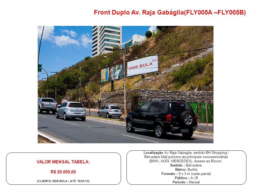 Front Duplo Av. Raja Gabáglia(FLY005A –FLY005B) Localização Av.Raja Gabaglia, sentido BH Shopping / Belvedere Mall,próximo às príncipais concessionári