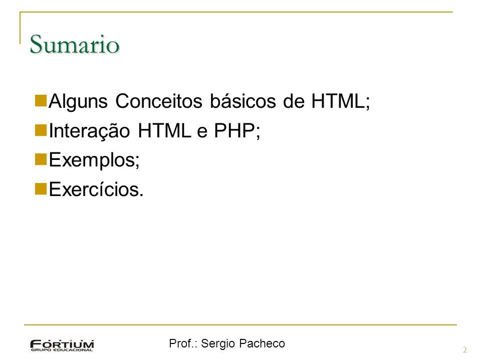 Sumario 2 Alguns Conceitos básicos de HTML; Interação HTML e PHP; Exemplos; Exercícios.
