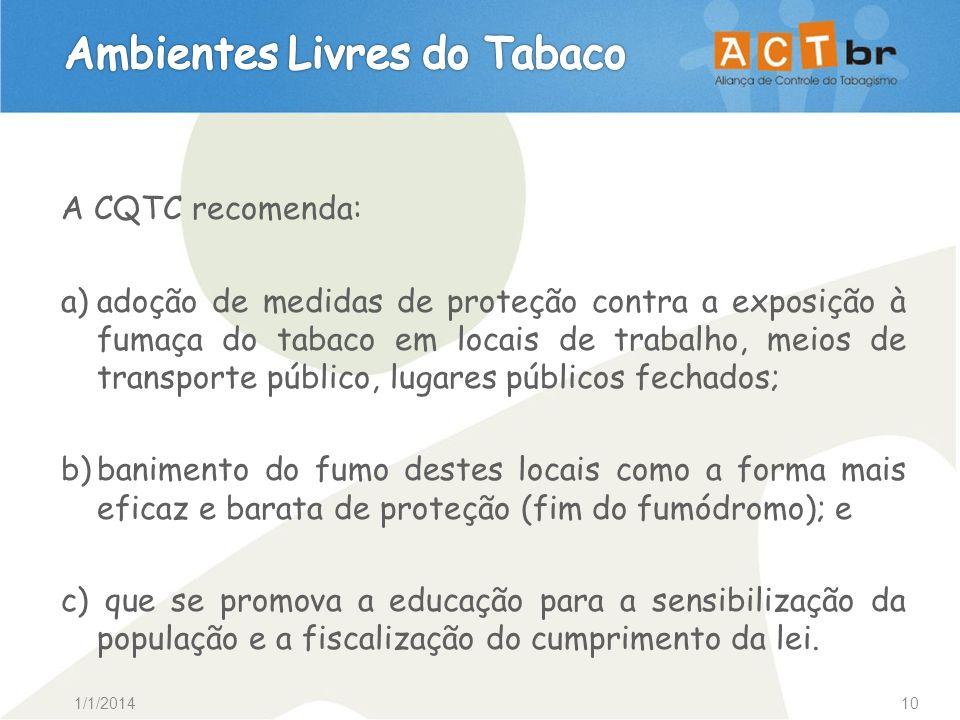 1/1/201410 A CQTC recomenda: a)adoção de medidas de proteção contra a exposição à fumaça do tabaco em locais de trabalho, meios de transporte público,
