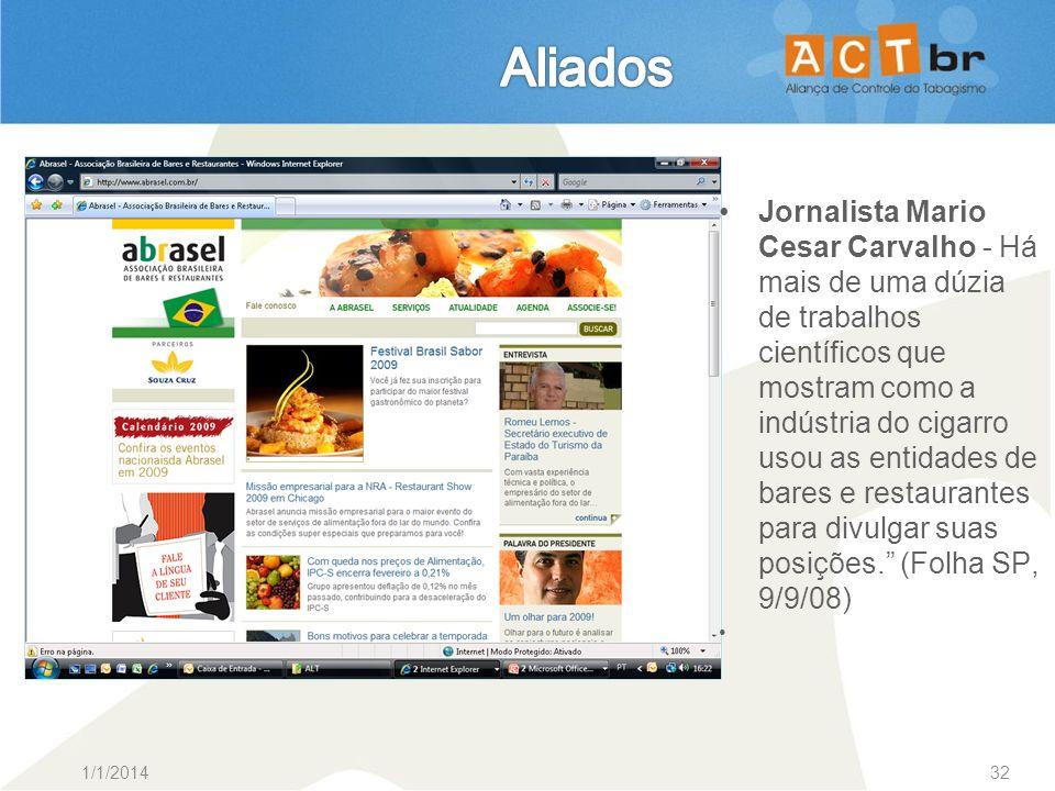 1/1/201432 Jornalista Mario Cesar Carvalho - Há mais de uma dúzia de trabalhos científicos que mostram como a indústria do cigarro usou as entidades d