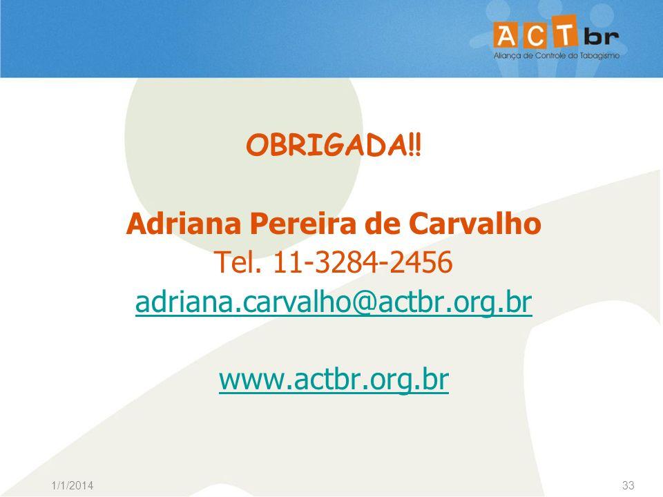 1/1/201433 OBRIGADA!! Adriana Pereira de Carvalho Tel. 11-3284-2456 adriana.carvalho@actbr.org.br www.actbr.org.br