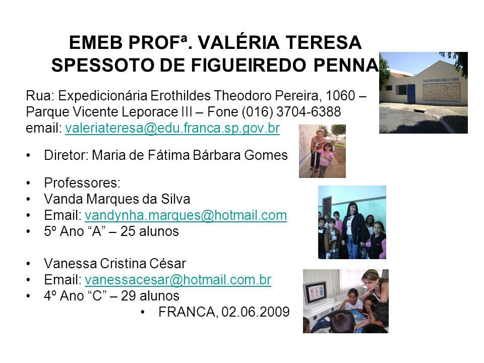EMEB PROFª. VALÉRIA TERESA SPESSOTO DE FIGUEIREDO PENNA Rua: Expedicionária Erothildes Theodoro Pereira, 1060 – Parque Vicente Leporace III – Fone (01