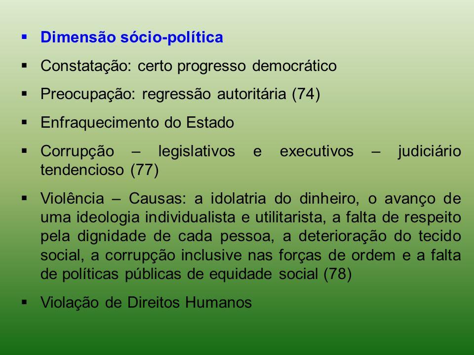 Dimensão sócio-política Constatação: certo progresso democrático Preocupação: regressão autoritária (74) Enfraquecimento do Estado Corrupção – legisla