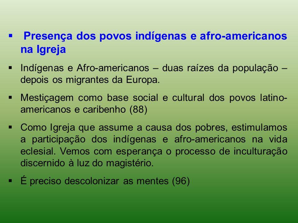 Presença dos povos indígenas e afro-americanos na Igreja Indígenas e Afro-americanos – duas raízes da população – depois os migrantes da Europa. Mesti