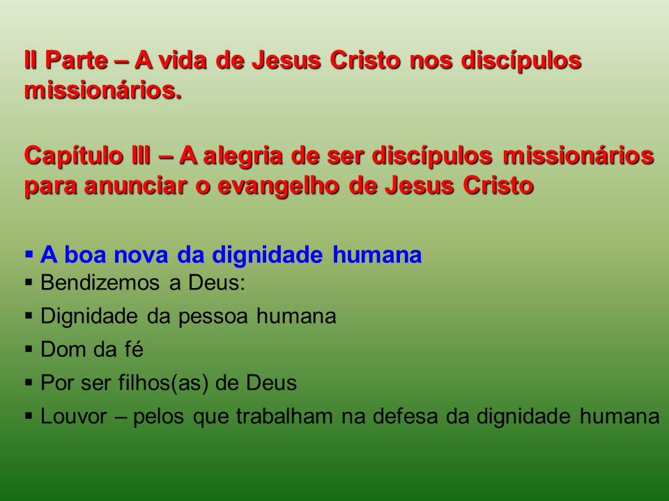 II Parte – A vida de Jesus Cristo nos discípulos missionários. Capítulo III – A alegria de ser discípulos missionários para anunciar o evangelho de Je