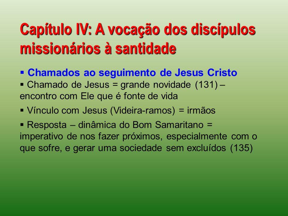 Capítulo IV: A vocação dos discípulos missionários à santidade Chamados ao seguimento de Jesus Cristo Chamado de Jesus = grande novidade (131) – encon