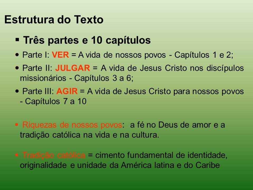 Estrutura do Texto Três partes e 10 capítulos Parte I: VER = A vida de nossos povos - Capítulos 1 e 2; Parte II: JULGAR = A vida de Jesus Cristo nos d