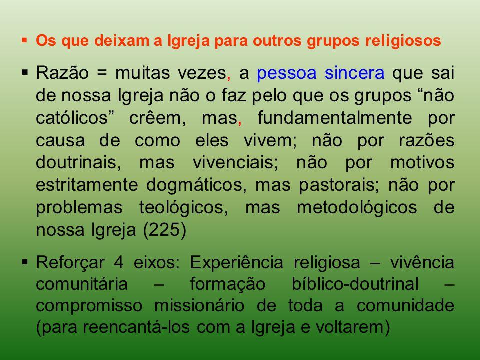 Os que deixam a Igreja para outros grupos religiosos Razão = muitas vezes, a pessoa sincera que sai de nossa Igreja não o faz pelo que os grupos não c