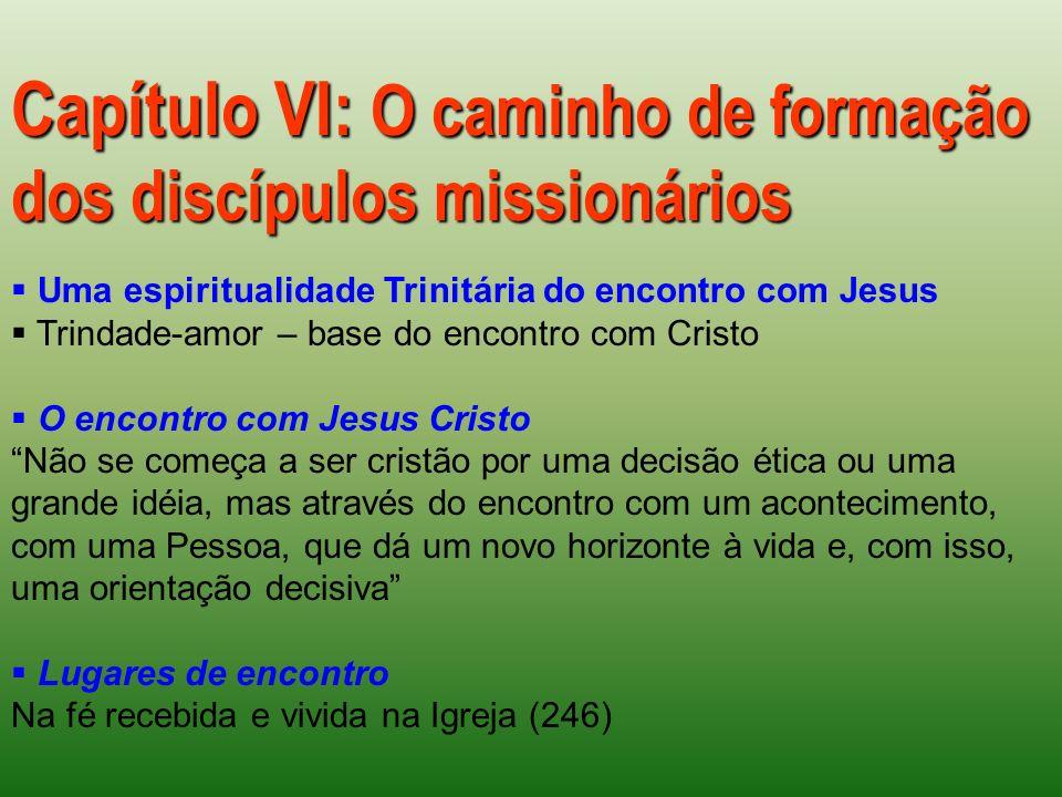 Capítulo VI: O caminho de formação dos discípulos missionários Uma espiritualidade Trinitária do encontro com Jesus Trindade-amor – base do encontro c