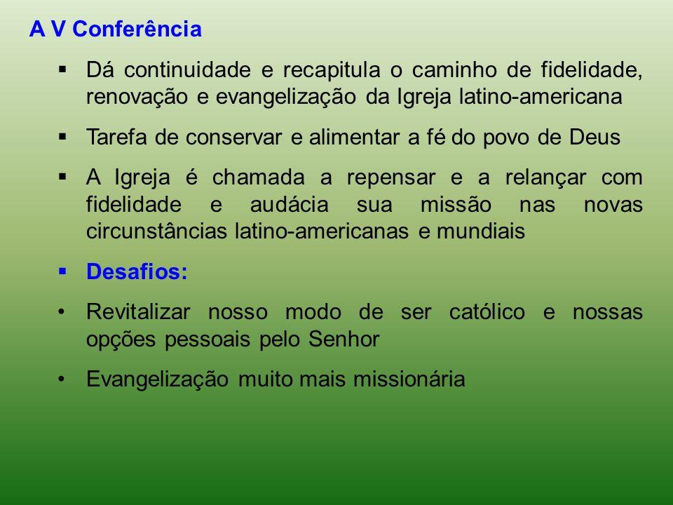 A V Conferência Dá continuidade e recapitula o caminho de fidelidade, renovação e evangelização da Igreja latino-americana Tarefa de conservar e alime