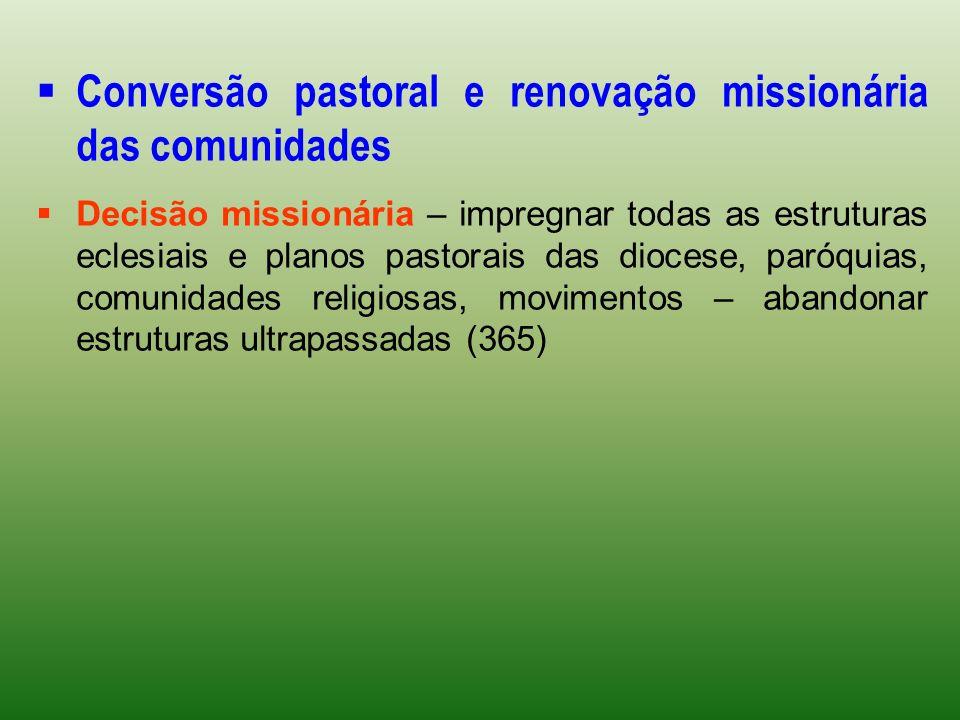 Conversão pastoral e renovação missionária das comunidades Decisão missionária – impregnar todas as estruturas eclesiais e planos pastorais das dioces