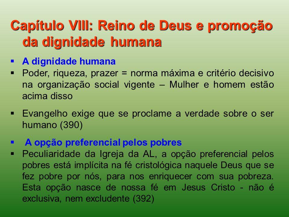 Capítulo VIII: Reino de Deus e promoção da dignidade humana A dignidade humana Poder, riqueza, prazer = norma máxima e critério decisivo na organizaçã