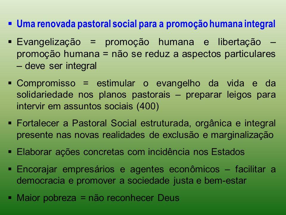 Uma renovada pastoral social para a promoção humana integral Evangelização = promoção humana e libertação – promoção humana = não se reduz a aspectos