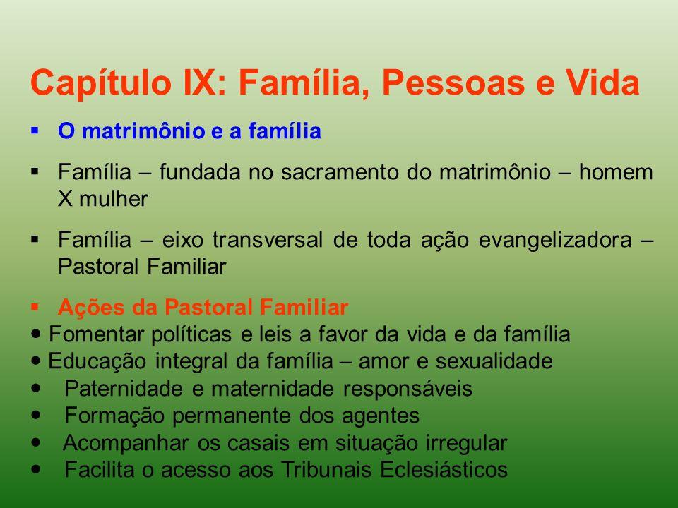 Capítulo IX: Família, Pessoas e Vida O matrimônio e a família Família – fundada no sacramento do matrimônio – homem X mulher Família – eixo transversa