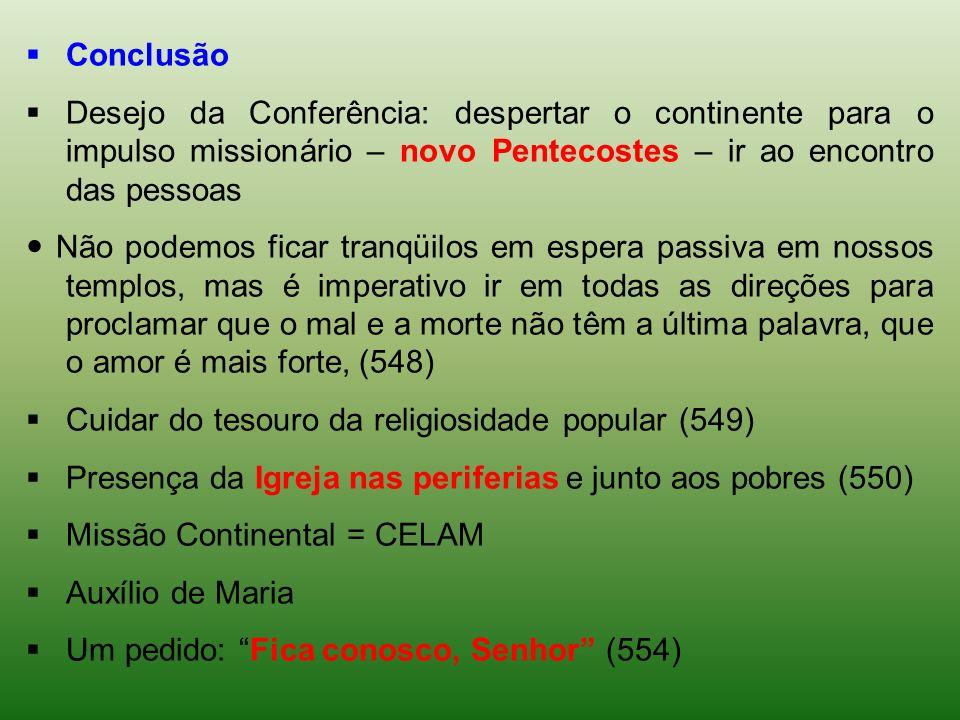 Conclusão Desejo da Conferência: despertar o continente para o impulso missionário – novo Pentecostes – ir ao encontro das pessoas Não podemos ficar t