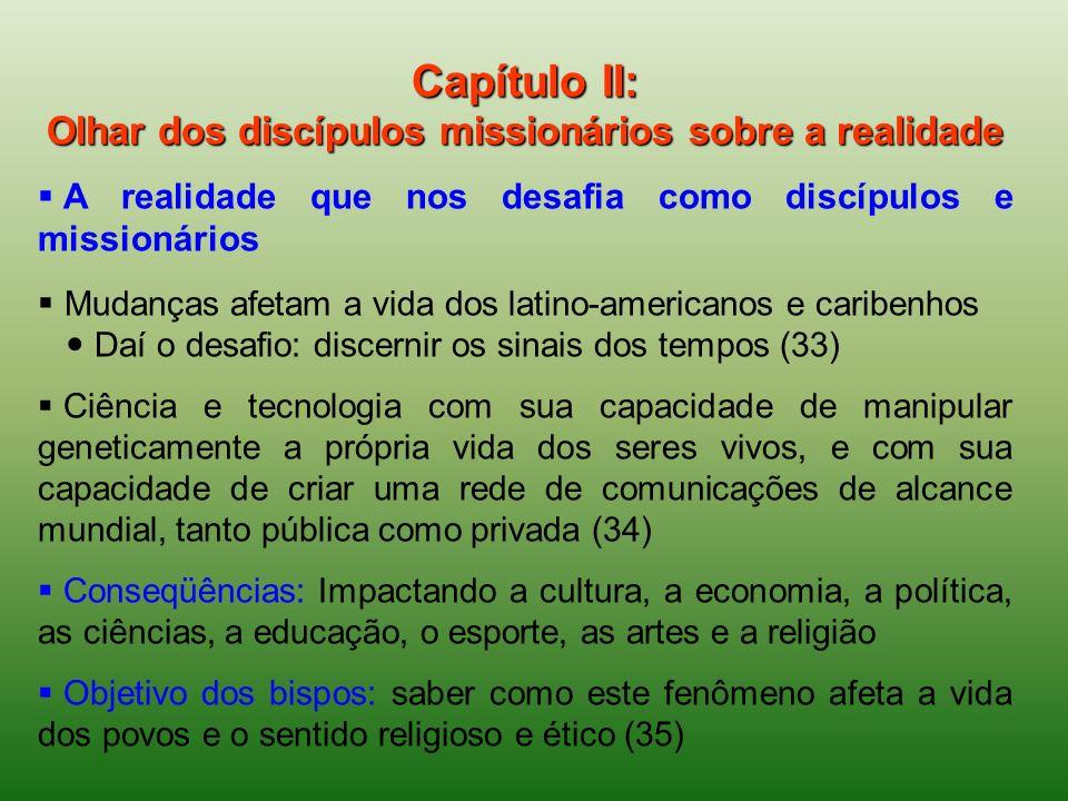 Capítulo II: Olhar dos discípulos missionários sobre a realidade A realidade que nos desafia como discípulos e missionários Mudanças afetam a vida dos