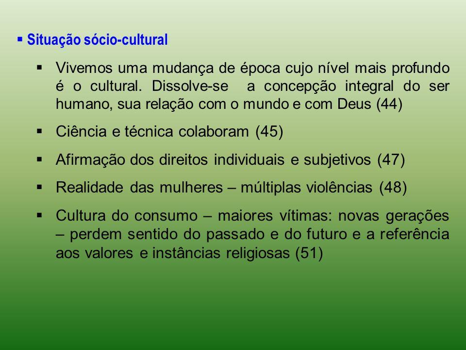 Situação sócio-cultural V ivemos uma mudança de época cujo nível mais profundo é o cultural. Dissolve-se a concepção integral do ser humano, sua relaç