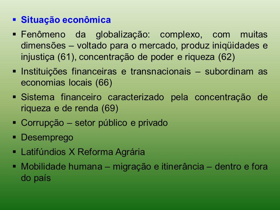 Situação econômica Fenômeno da globalização: complexo, com muitas dimensões – voltado para o mercado, produz iniqüidades e injustiça (61), concentraçã