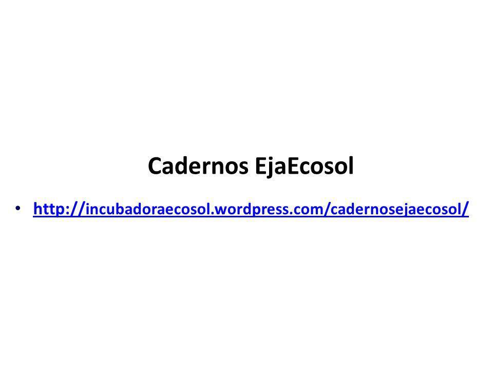 Cadernos EjaEcosol http:// incubadoraecosol.wordpress.com/cadernosejaecosol / http:// incubadoraecosol.wordpress.com/cadernosejaecosol /