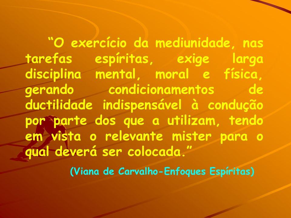O exercício da mediunidade, nas tarefas espíritas, exige larga disciplina mental, moral e física, gerando condicionamentos de ductilidade indispensáve
