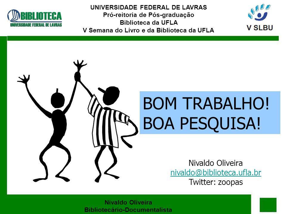 BOM TRABALHO! BOA PESQUISA! Nivaldo Oliveira Bibliotecário-Documentalista UNIVERSIDADE FEDERAL DE LAVRAS Pró-reitoria de Pós-graduação Biblioteca da U