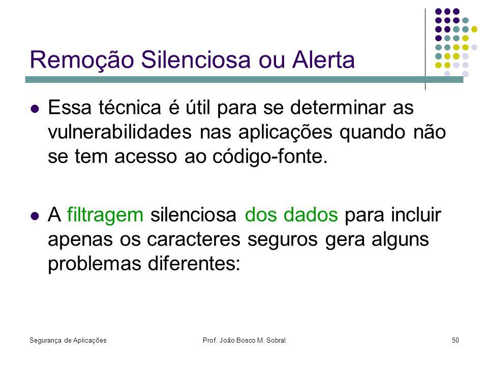Segurança de AplicaçõesProf. João Bosco M. Sobral50 Remoção Silenciosa ou Alerta Essa técnica é útil para se determinar as vulnerabilidades nas aplica