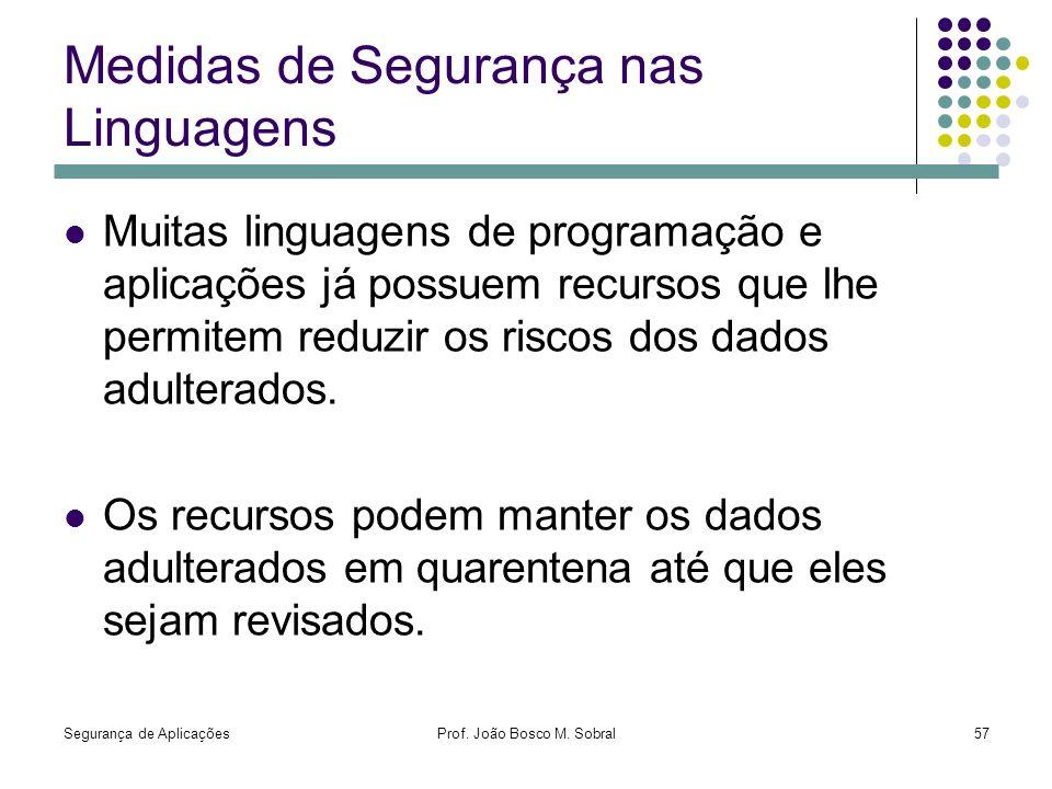 Segurança de AplicaçõesProf. João Bosco M. Sobral57 Medidas de Segurança nas Linguagens Muitas linguagens de programação e aplicações já possuem recur