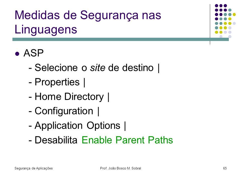 Segurança de AplicaçõesProf. João Bosco M. Sobral65 Medidas de Segurança nas Linguagens ASP - Selecione o site de destino | - Properties | - Home Dire