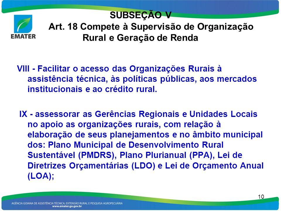 SUBSEÇÃO V Art. 18 Compete à Supervisão de Organização Rural e Geração de Renda VIII - Facilitar o acesso das Organizações Rurais à assistência técnic