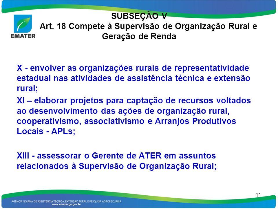 SUBSEÇÃO V Art. 18 Compete à Supervisão de Organização Rural e Geração de Renda X - envolver as organizações rurais de representatividade estadual nas