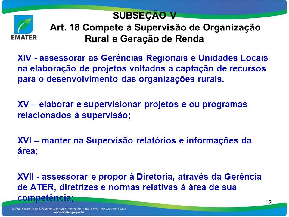SUBSEÇÃO V Art. 18 Compete à Supervisão de Organização Rural e Geração de Renda XIV - assessorar as Gerências Regionais e Unidades Locais na elaboraçã