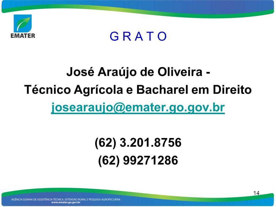 G R A T O José Araújo de Oliveira - Técnico Agrícola e Bacharel em Direito josearaujo@emater.go.gov.br (62) 3.201.8756 (62) 99271286 14
