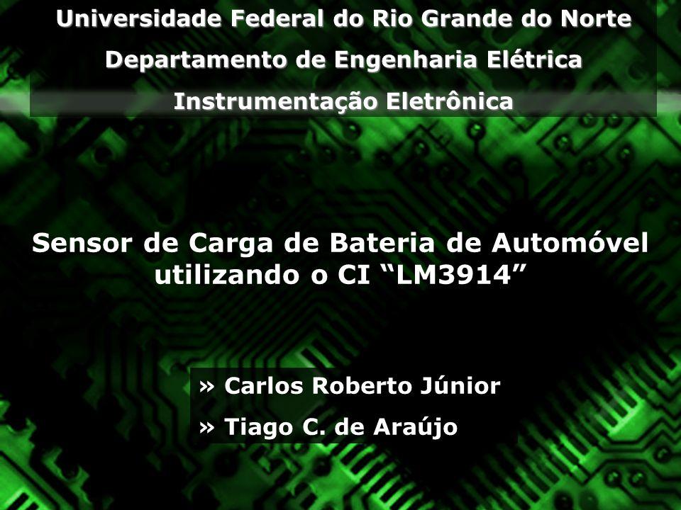 Universidade Federal do Rio Grande do Norte Departamento de Engenharia Elétrica Instrumentação Eletrônica Sensor de Carga de Bateria de Automóvel util