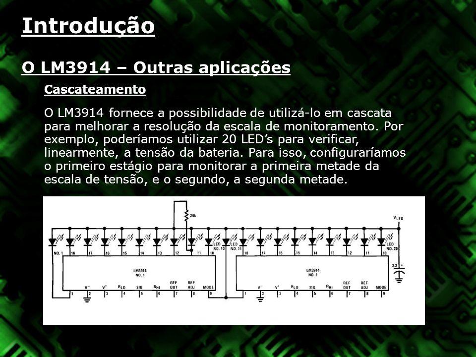 Introdução O LM3914 – Outras aplicações Cascateamento O LM3914 fornece a possibilidade de utilizá-lo em cascata para melhorar a resolução da escala de