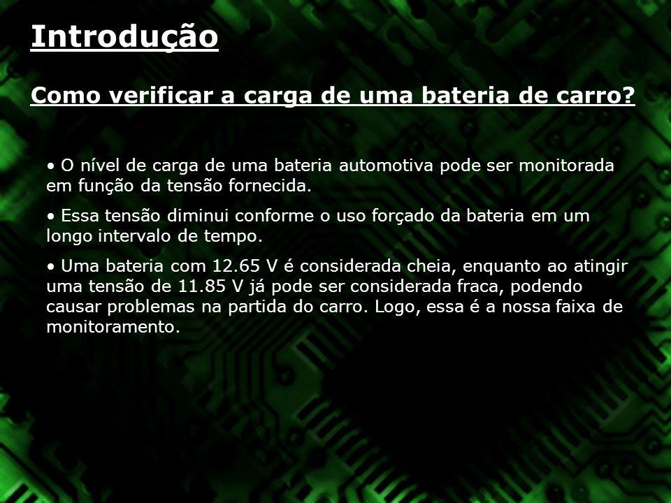 Introdução Como verificar a carga de uma bateria de carro? O nível de carga de uma bateria automotiva pode ser monitorada em função da tensão fornecid