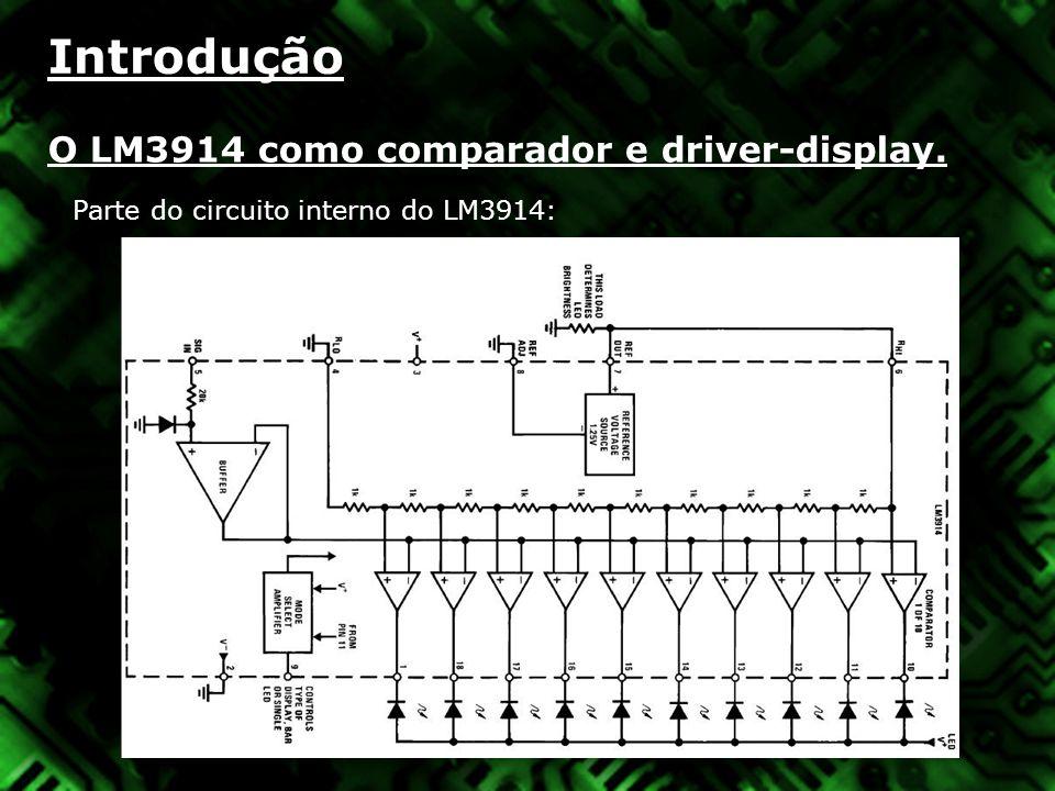 Introdução O LM3914 como comparador e driver-display. Parte do circuito interno do LM3914: