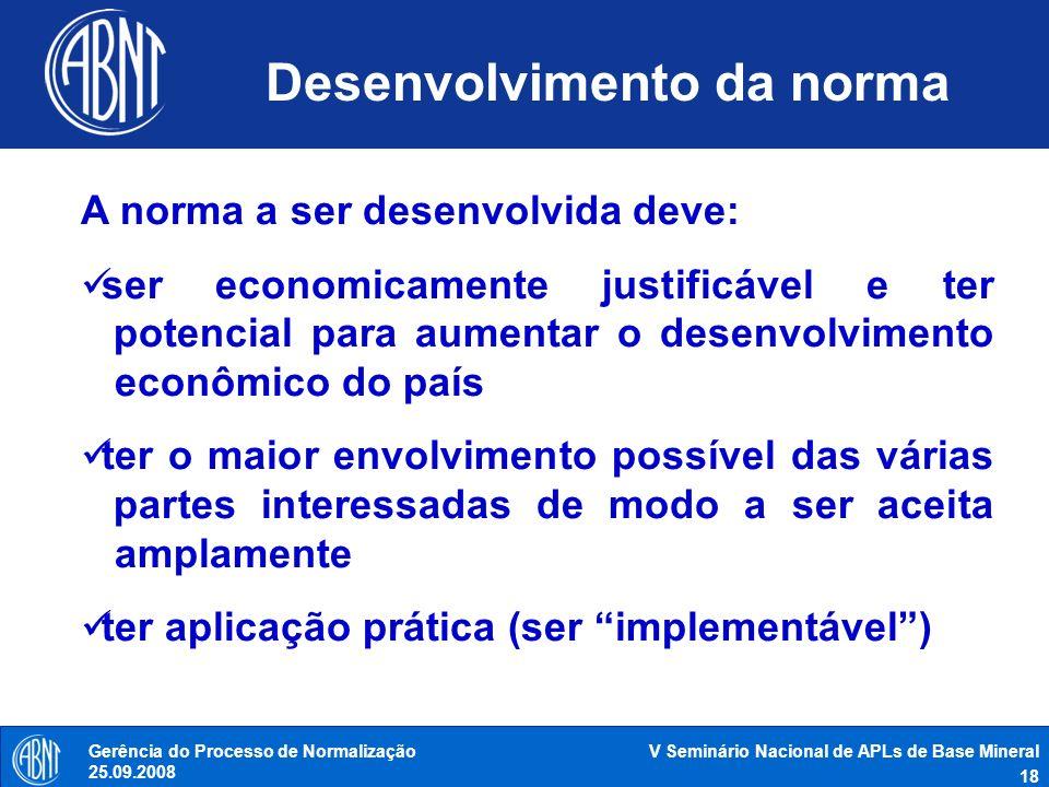 V Seminário Nacional de APLs de Base Mineral 18 Gerência do Processo de Normalização 25.09.2008 Desenvolvimento da norma A norma a ser desenvolvida de