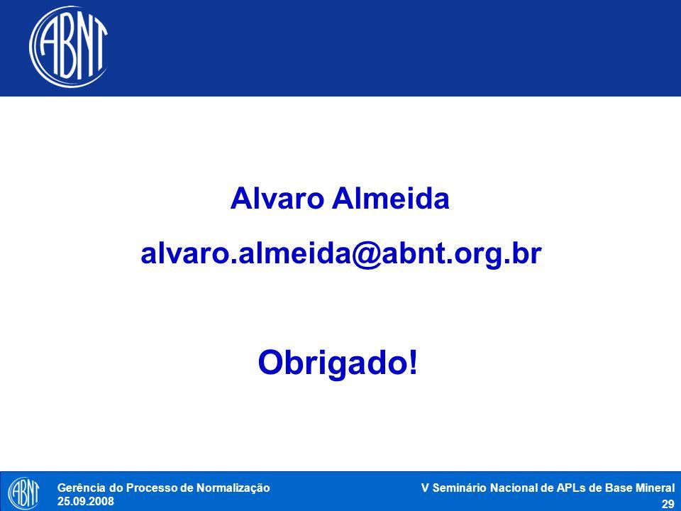 V Seminário Nacional de APLs de Base Mineral 29 Gerência do Processo de Normalização 25.09.2008 Alvaro Almeida alvaro.almeida@abnt.org.br Obrigado!