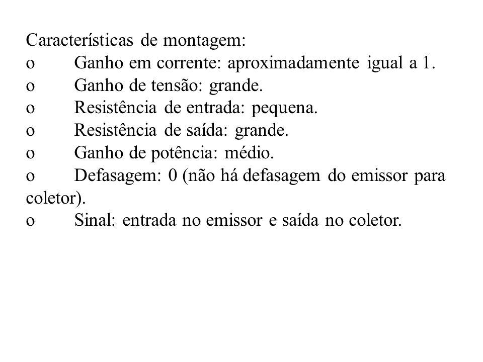Características de montagem: oGanho em corrente: aproximadamente igual a 1. oGanho de tensão: grande. oResistência de entrada: pequena. oResistência d