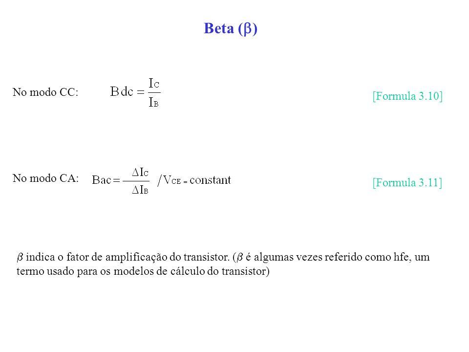 Beta ( ) No modo CC: [Formula 3.10] No modo CA: [Formula 3.11] indica o fator de amplificação do transistor. ( é algumas vezes referido como hfe, um t