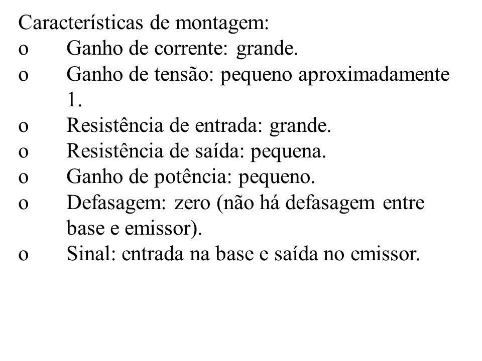 Características de montagem: oGanho de corrente: grande. oGanho de tensão: pequeno aproximadamente 1. oResistência de entrada: grande. oResistência de