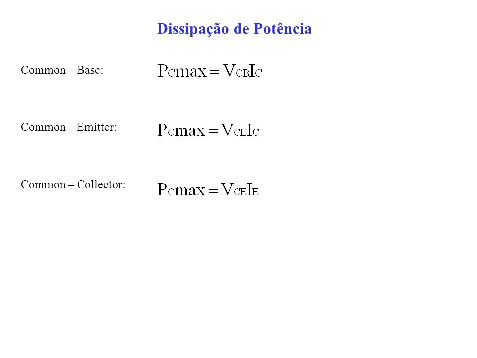 Dissipação de Potência Common – Base: Common – Emitter: Common – Collector: