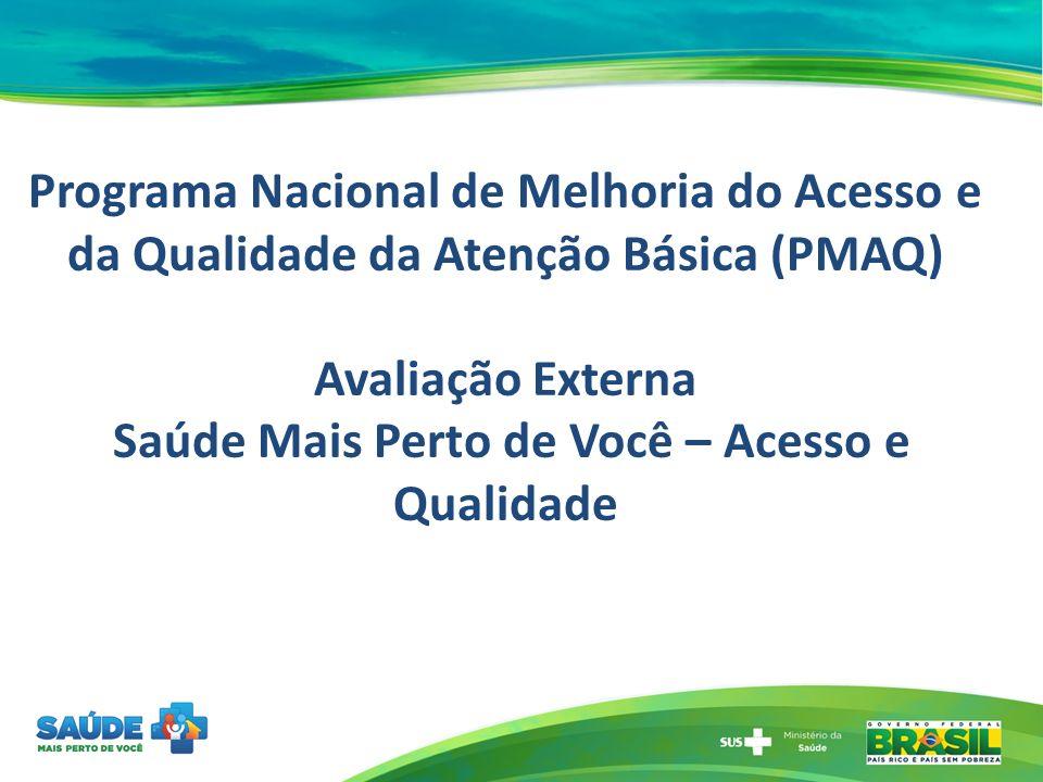 Programa Nacional de Melhoria do Acesso e da Qualidade da Atenção Básica (PMAQ) Avaliação Externa Saúde Mais Perto de Você – Acesso e Qualidade