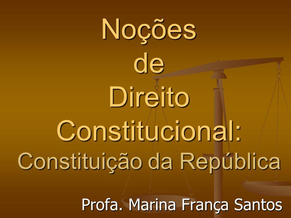 Noções de Direito Constitucional: Constituição da República Profa. Marina França Santos