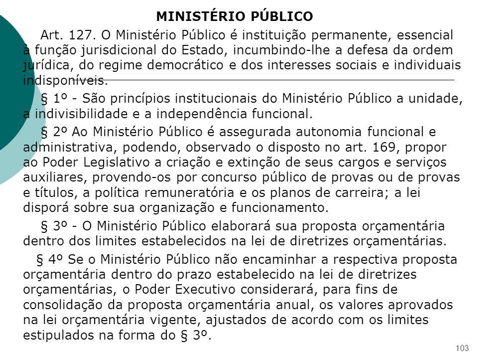 MINISTÉRIO PÚBLICO Art. 127. O Ministério Público é instituição permanente, essencial à função jurisdicional do Estado, incumbindo-lhe a defesa da ord